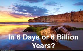 In 6 Days or 6 Billion Years?